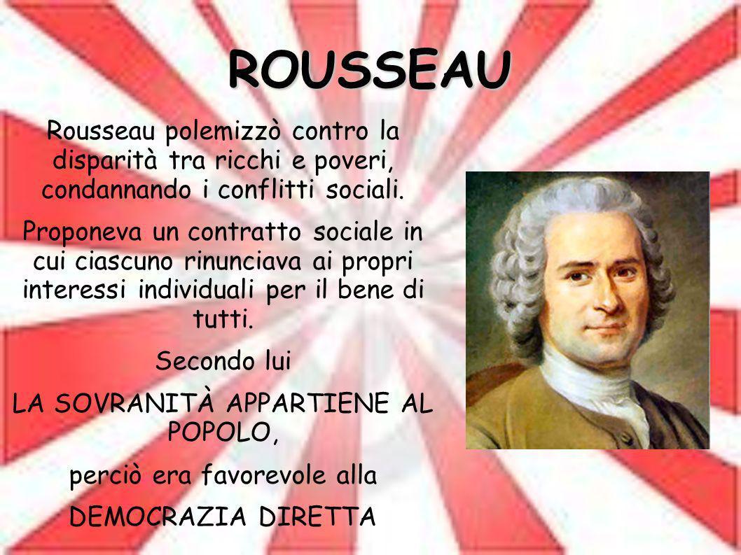 ROUSSEAU Rousseau polemizzò contro la disparità tra ricchi e poveri, condannando i conflitti sociali.