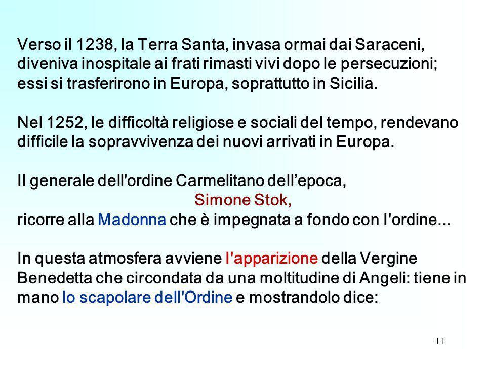 Verso il 1238, la Terra Santa, invasa ormai dai Saraceni, diveniva inospitale ai frati rimasti vivi dopo le persecuzioni; essi si trasferirono in Europa, soprattutto in Sicilia.