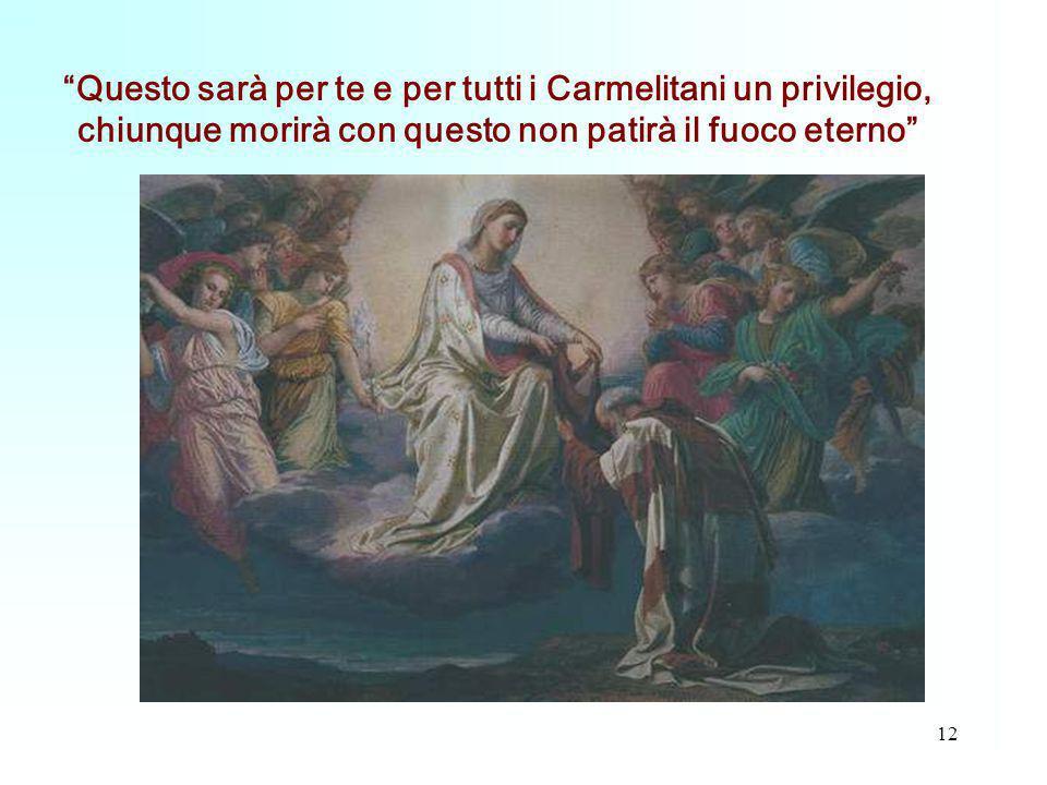 Questo sarà per te e per tutti i Carmelitani un privilegio, chiunque morirà con questo non patirà il fuoco eterno