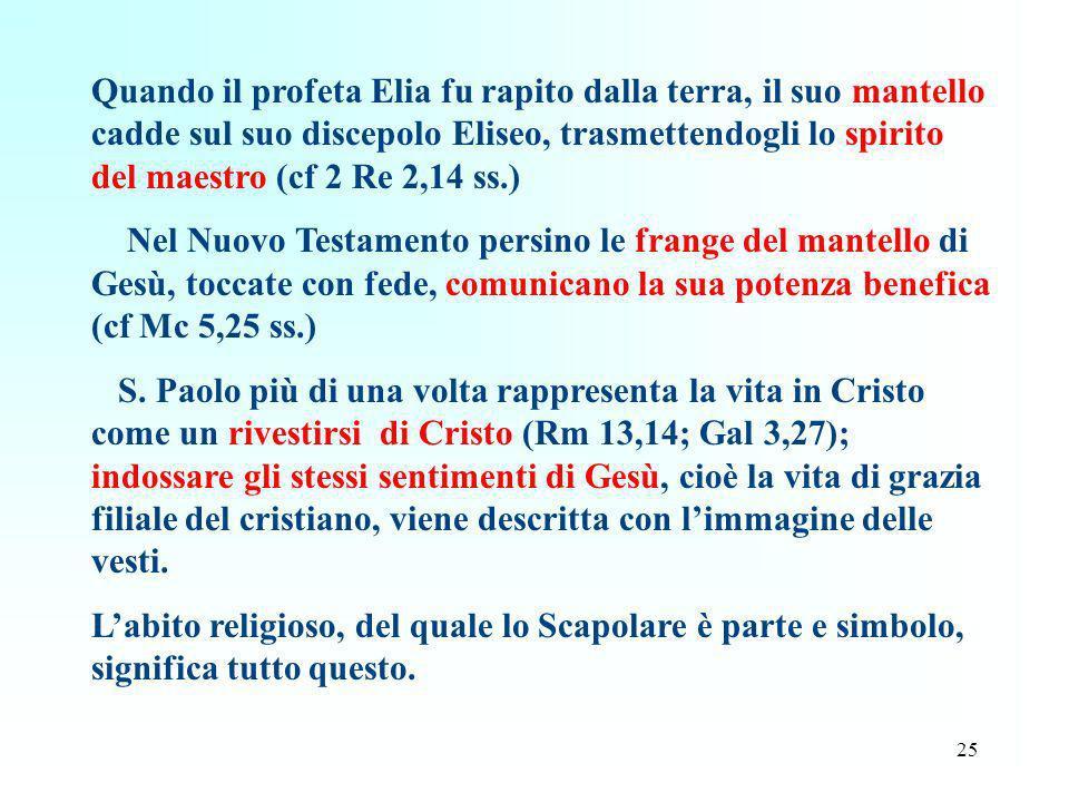 Quando il profeta Elia fu rapito dalla terra, il suo mantello cadde sul suo discepolo Eliseo, trasmettendogli lo spirito del maestro (cf 2 Re 2,14 ss.)