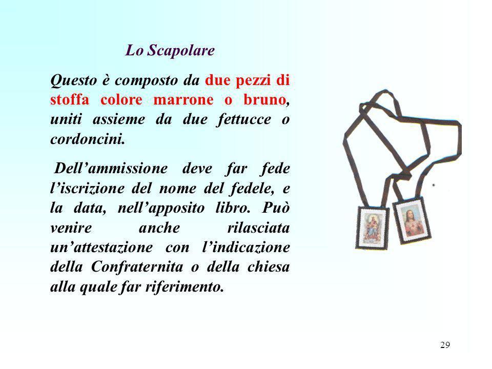 Lo Scapolare Questo è composto da due pezzi di stoffa colore marrone o bruno, uniti assieme da due fettucce o cordoncini.