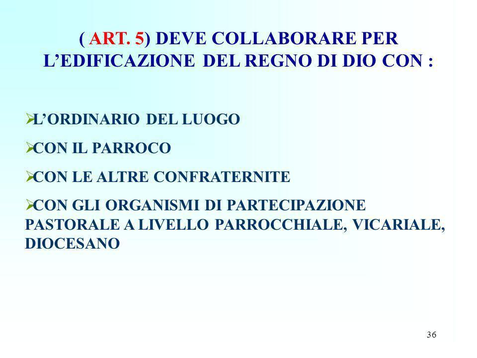 ( ART. 5) DEVE COLLABORARE PER L'EDIFICAZIONE DEL REGNO DI DIO CON :