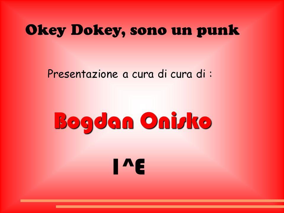 Bogdan Onisko 1^E Okey Dokey, sono un punk