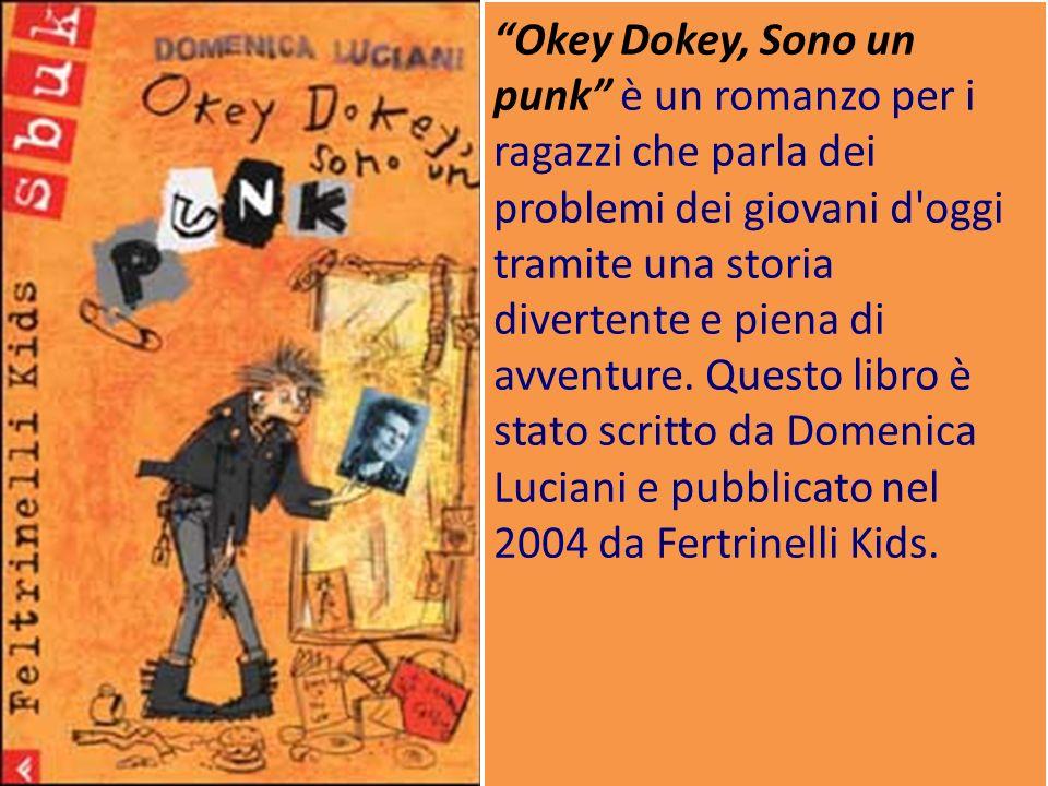 Okey Dokey, Sono un punk è un romanzo per i ragazzi che parla dei problemi dei giovani d oggi tramite una storia divertente e piena di avventure.