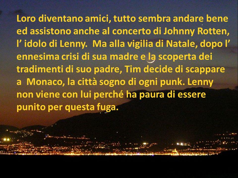 Loro diventano amici, tutto sembra andare bene ed assistono anche al concerto di Johnny Rotten, l' idolo di Lenny.