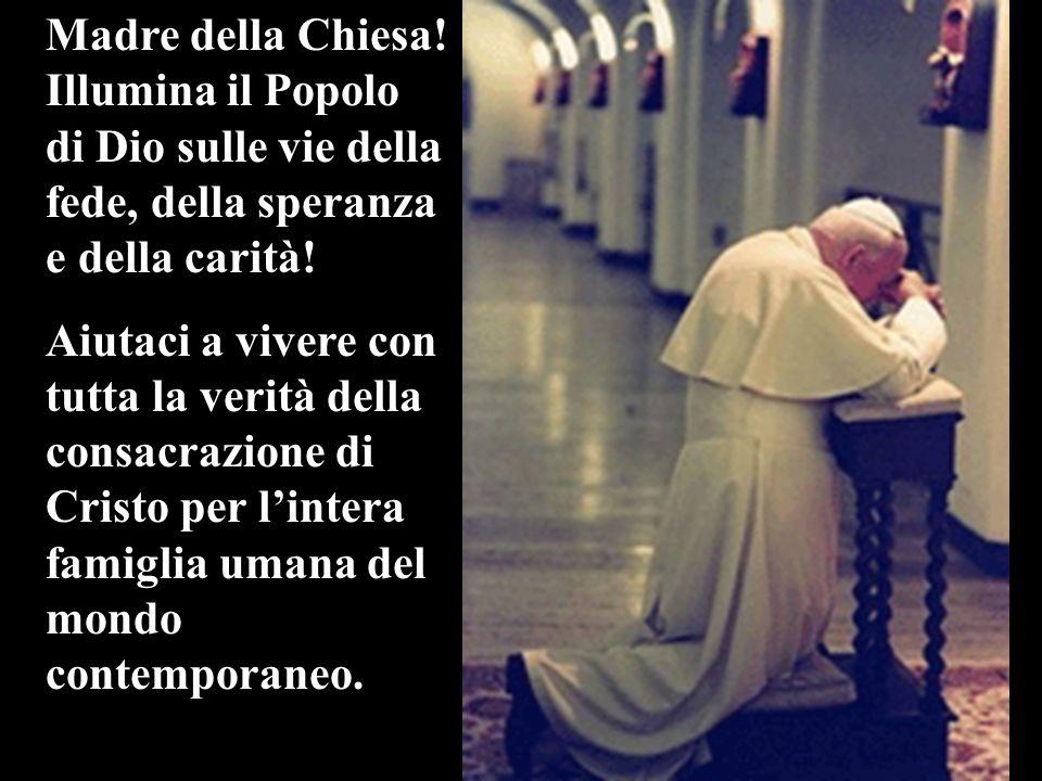 Madre della Chiesa! Illumina il Popolo di Dio sulle vie della fede, della speranza e della carità!