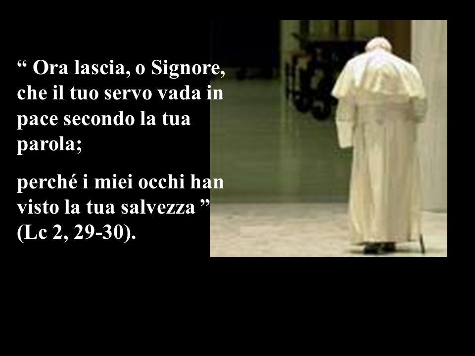 Ora lascia, o Signore, che il tuo servo vada in pace secondo la tua parola;
