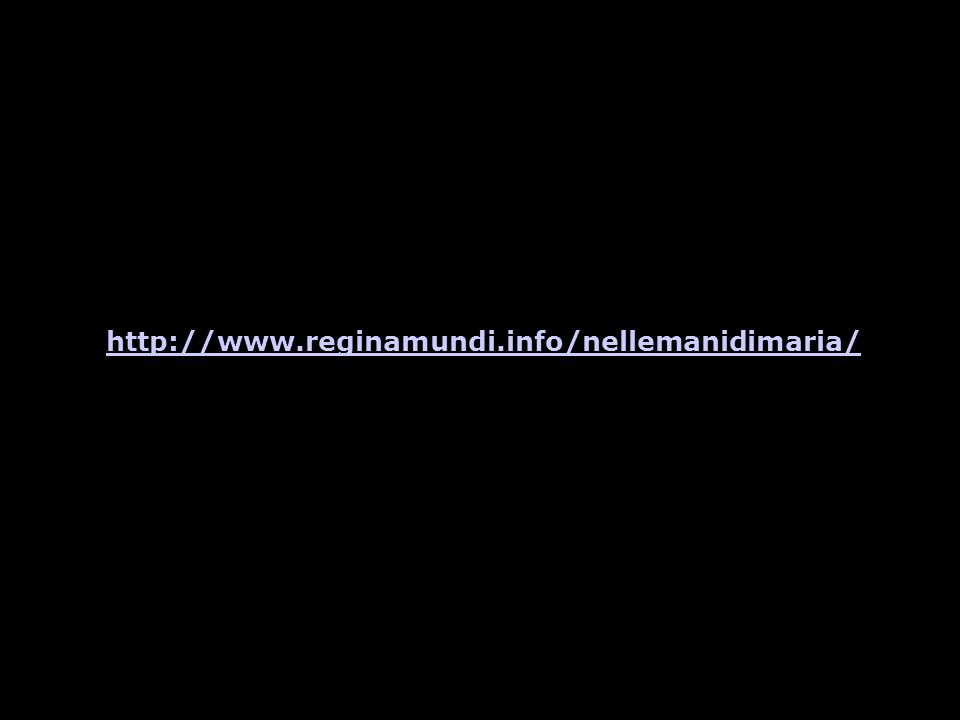 http://www.reginamundi.info/nellemanidimaria/ http://www.reginamundi.info/nellemanidimaria/
