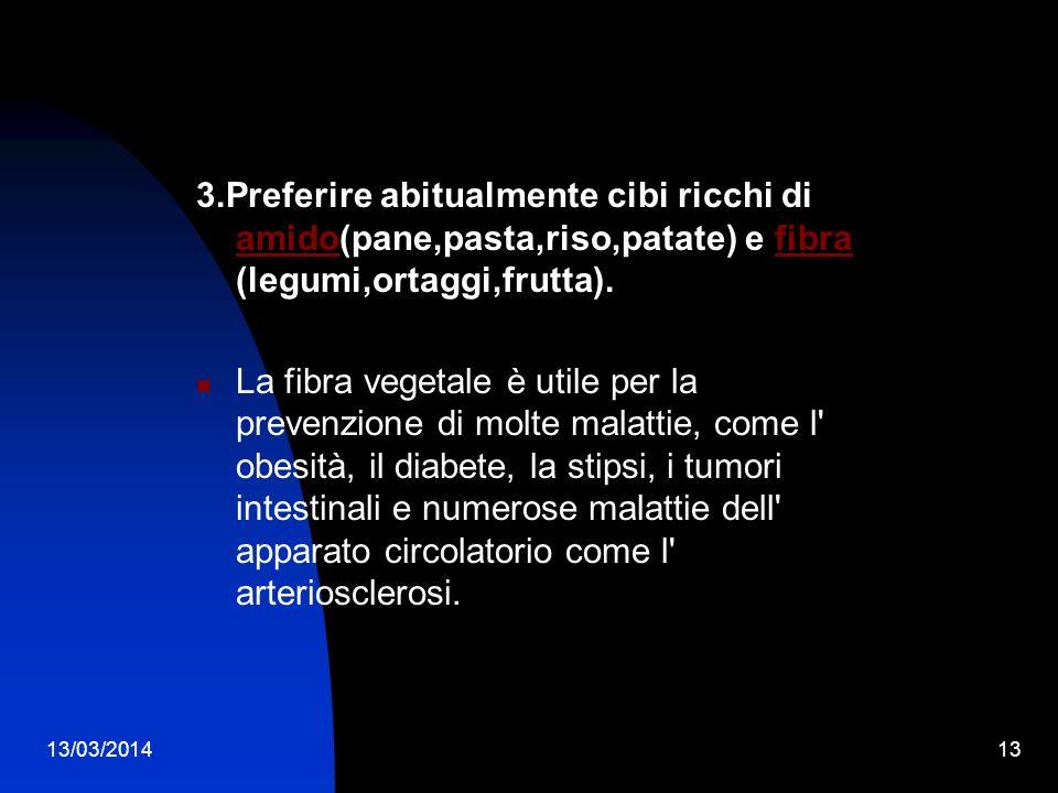 3.Preferire abitualmente cibi ricchi di amido(pane,pasta,riso,patate) e fibra (legumi,ortaggi,frutta).