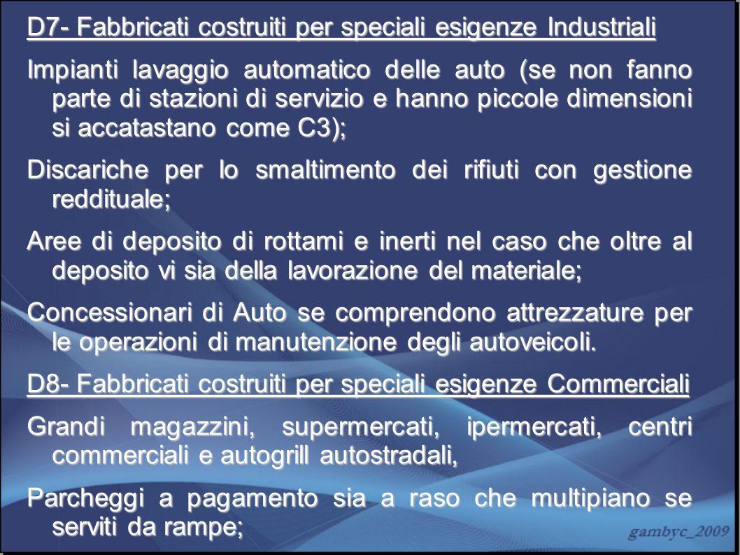 D7- Fabbricati costruiti per speciali esigenze Industriali
