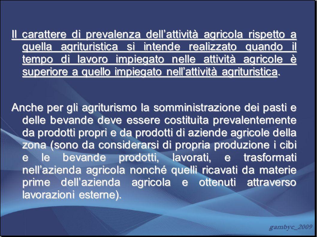 Il carattere di prevalenza dell'attività agricola rispetto a quella agrituristica si intende realizzato quando il tempo di lavoro impiegato nelle attività agricole è superiore a quello impiegato nell'attività agrituristica.