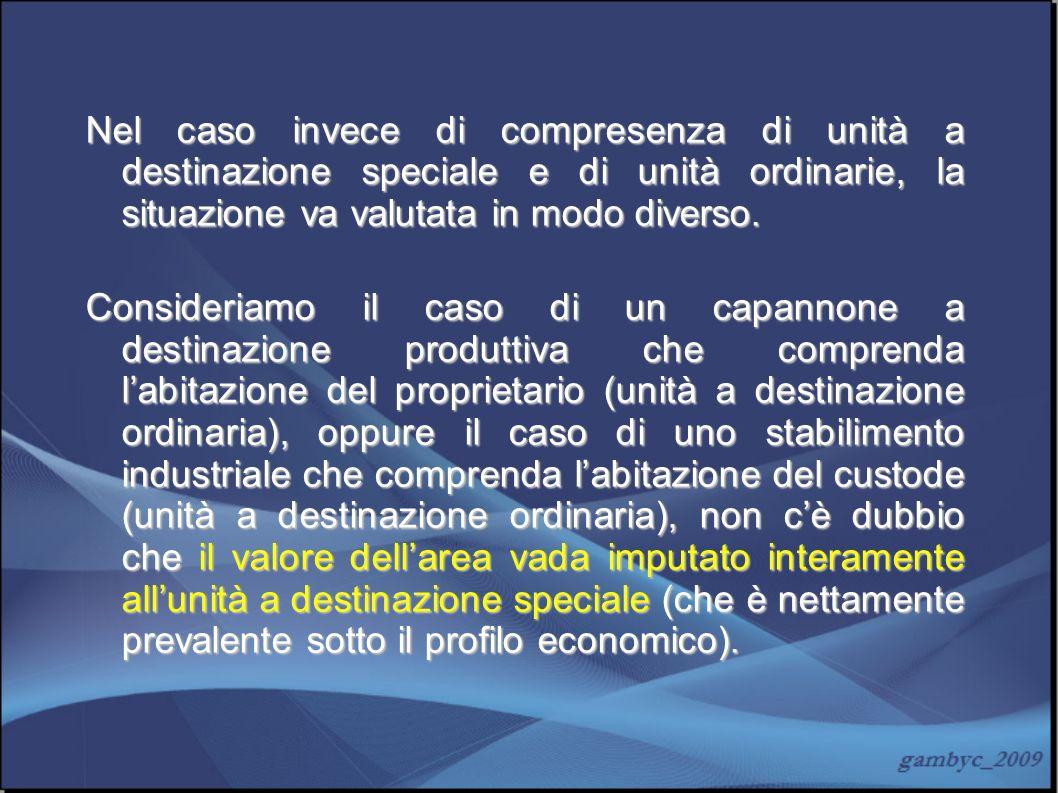 Nel caso invece di compresenza di unità a destinazione speciale e di unità ordinarie, la situazione va valutata in modo diverso.