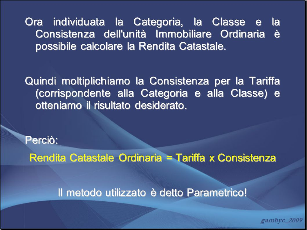 Rendita Catastale Ordinaria = Tariffa x Consistenza