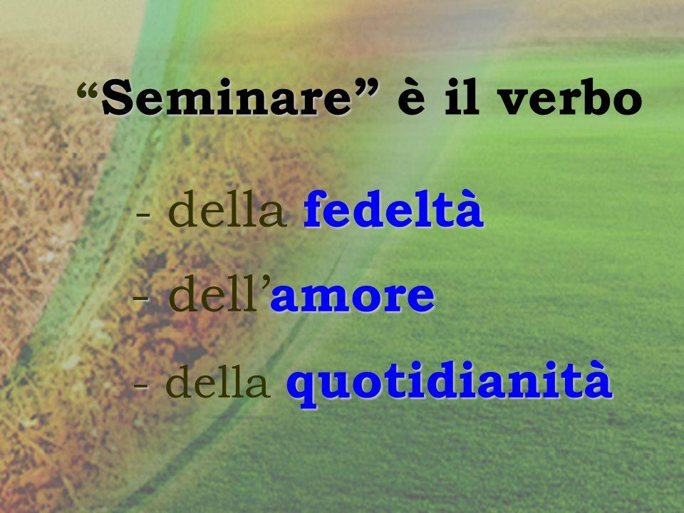 - dell'amore Seminare è il verbo - della fedeltà