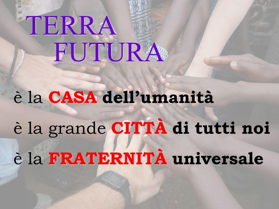 TERRA FUTURA è la CASA dell'umanità è la grande CITTÀ di tutti noi
