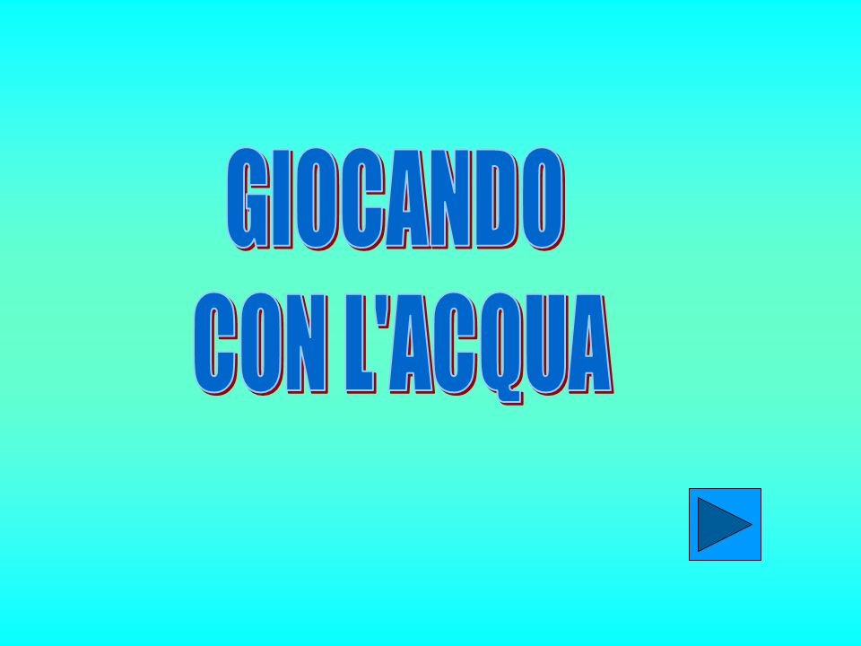 GIOCANDO CON L ACQUA