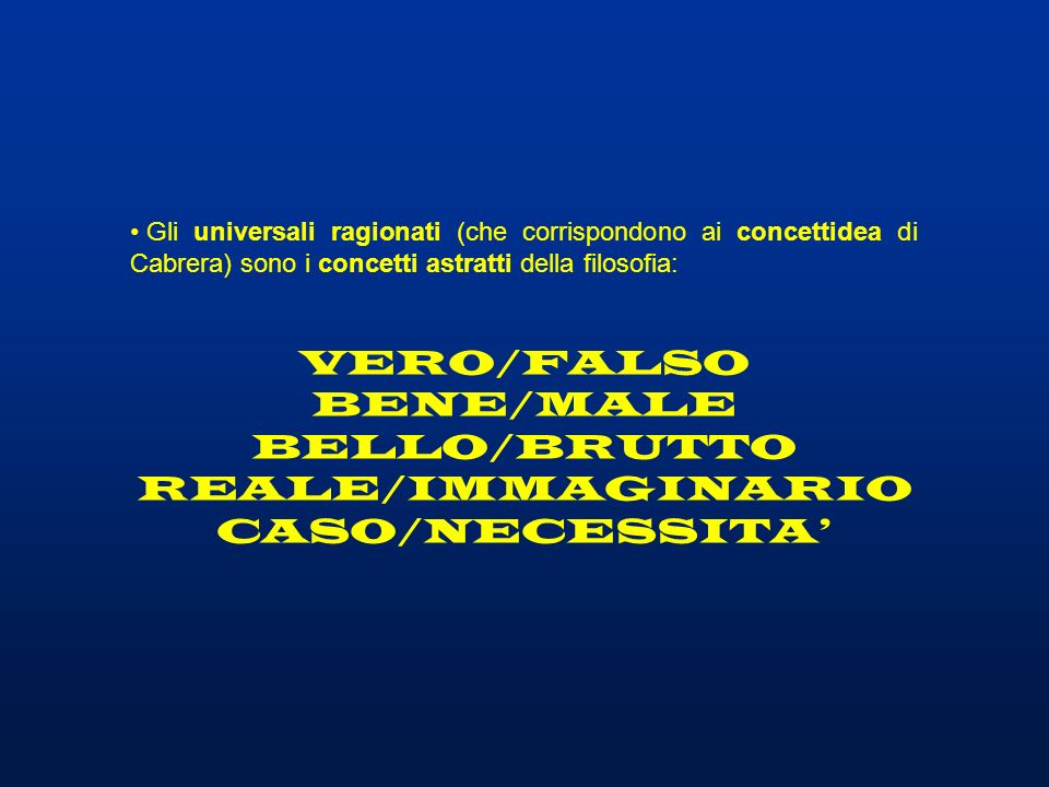 VERO/FALSO BENE/MALE BELLO/BRUTTO REALE/IMMAGINARIO CASO/NECESSITA'