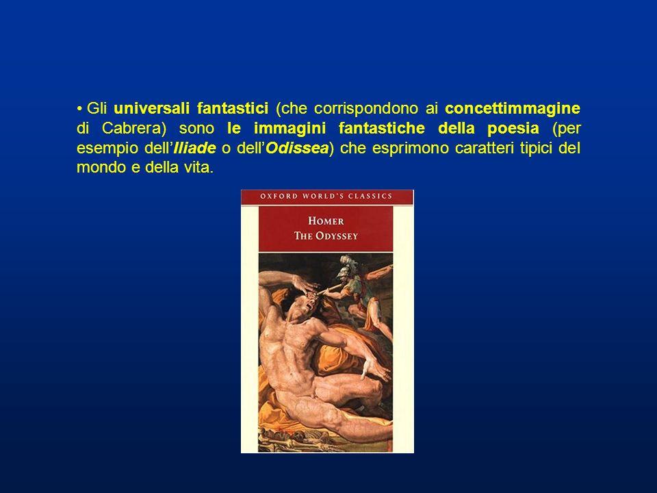 Gli universali fantastici (che corrispondono ai concettimmagine di Cabrera) sono le immagini fantastiche della poesia (per esempio dell'Iliade o dell'Odissea) che esprimono caratteri tipici del mondo e della vita.