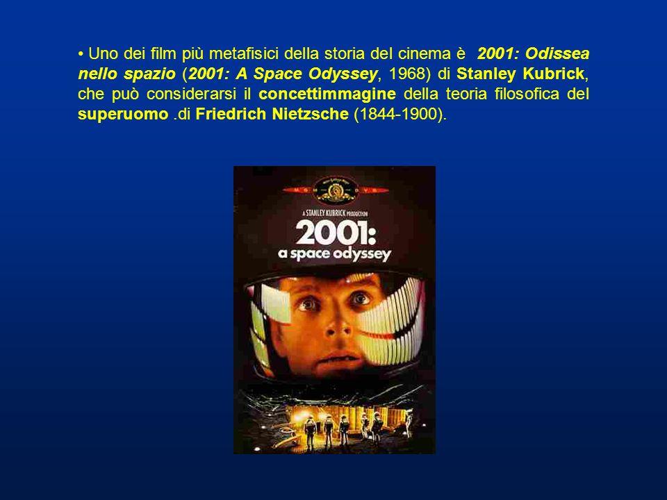 Uno dei film più metafisici della storia del cinema è 2001: Odissea nello spazio (2001: A Space Odyssey, 1968) di Stanley Kubrick, che può considerarsi il concettimmagine della teoria filosofica del superuomo .di Friedrich Nietzsche (1844-1900).