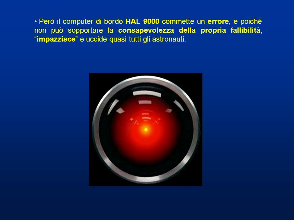 Però il computer di bordo HAL 9000 commette un errore, e poiché non può sopportare la consapevolezza della propria fallibilità, impazzisce e uccide quasi tutti gli astronauti.