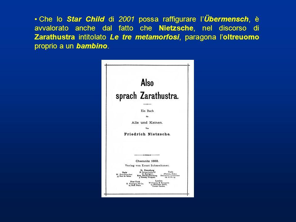 Che lo Star Child di 2001 possa raffigurare l'Übermensch, è avvalorato anche dal fatto che Nietzsche, nel discorso di Zarathustra intitolato Le tre metamorfosi, paragona l'oltreuomo proprio a un bambino.