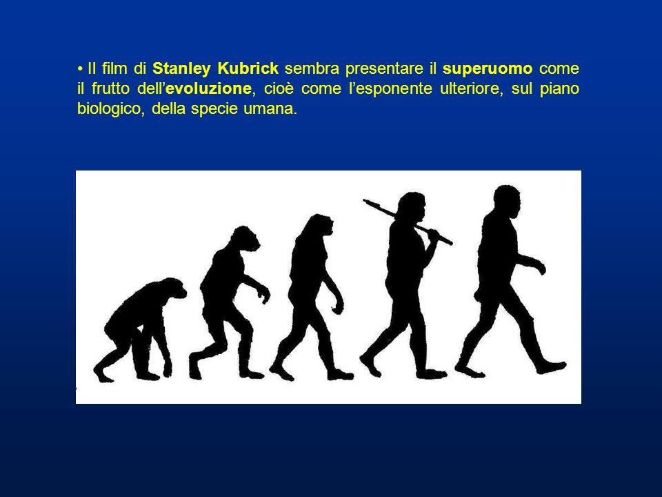 Il film di Stanley Kubrick sembra presentare il superuomo come il frutto dell'evoluzione, cioè come l'esponente ulteriore, sul piano biologico, della specie umana.