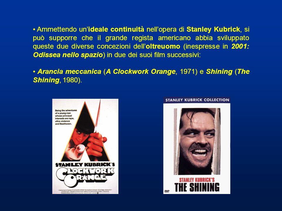 Ammettendo un'ideale continuità nell'opera di Stanley Kubrick, si può supporre che il grande regista americano abbia sviluppato queste due diverse concezioni dell'oltreuomo (inespresse in 2001: Odissea nello spazio) in due dei suoi film successivi: