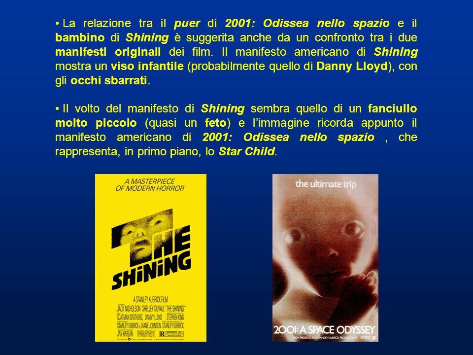 La relazione tra il puer di 2001: Odissea nello spazio e il bambino di Shining è suggerita anche da un confronto tra i due manifesti originali dei film. Il manifesto americano di Shining mostra un viso infantile (probabilmente quello di Danny Lloyd), con gli occhi sbarrati.