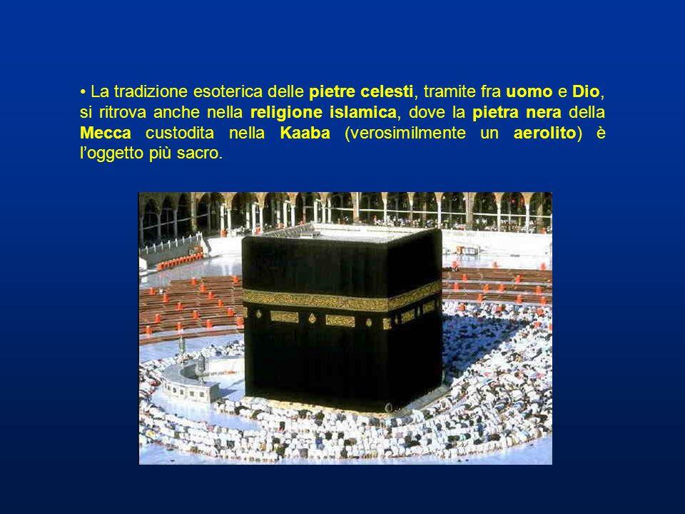 La tradizione esoterica delle pietre celesti, tramite fra uomo e Dio, si ritrova anche nella religione islamica, dove la pietra nera della Mecca custodita nella Kaaba (verosimilmente un aerolito) è l'oggetto più sacro.