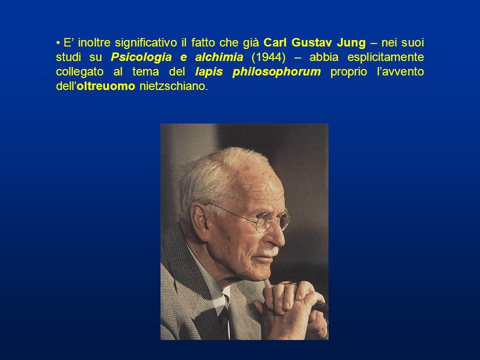 E' inoltre significativo il fatto che già Carl Gustav Jung – nei suoi studi su Psicologia e alchimia (1944) – abbia esplicitamente collegato al tema del lapis philosophorum proprio l'avvento dell'oltreuomo nietzschiano.