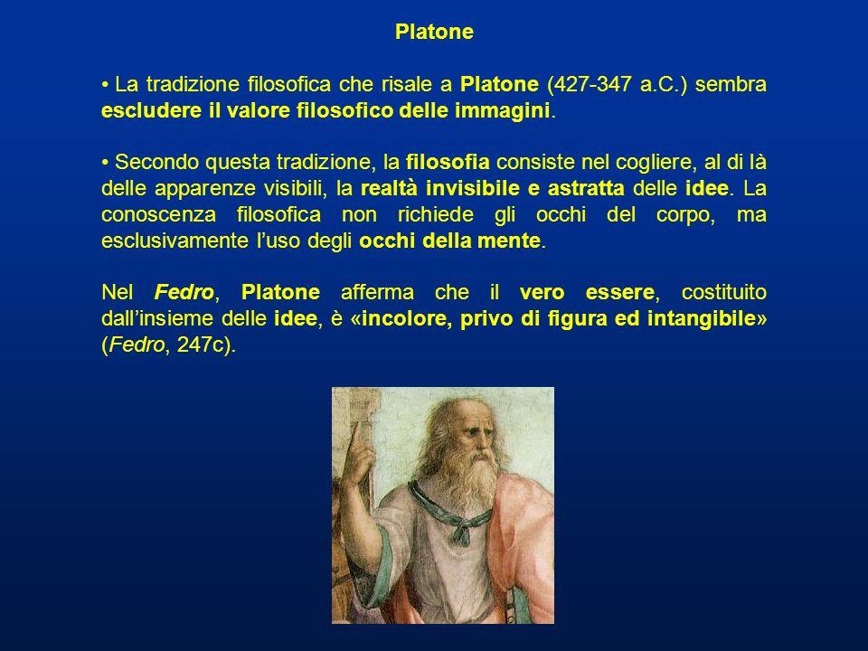 Platone La tradizione filosofica che risale a Platone (427-347 a.C.) sembra escludere il valore filosofico delle immagini.