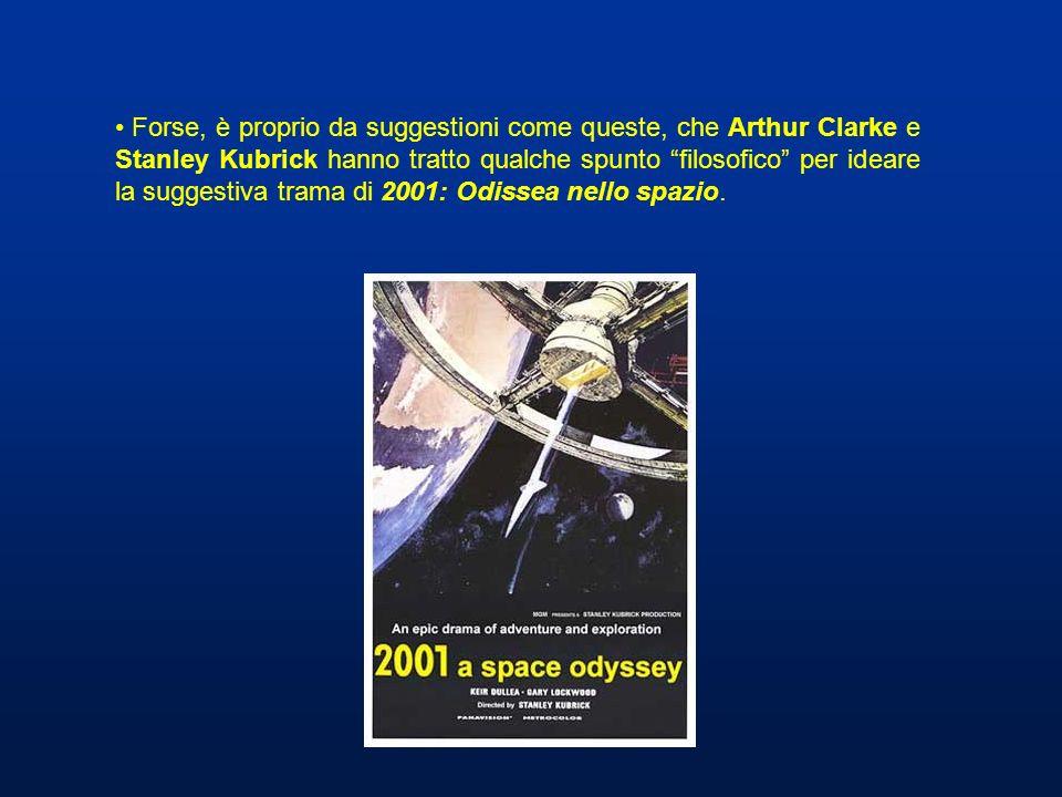 Forse, è proprio da suggestioni come queste, che Arthur Clarke e Stanley Kubrick hanno tratto qualche spunto filosofico per ideare la suggestiva trama di 2001: Odissea nello spazio.