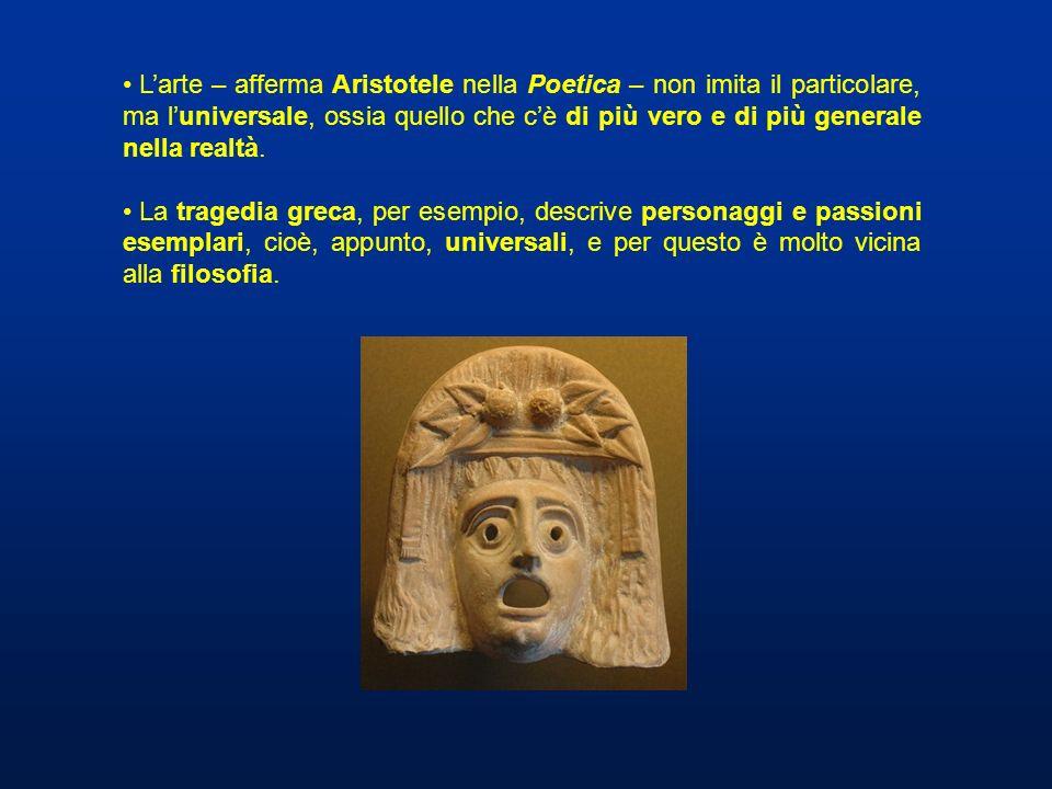 L'arte – afferma Aristotele nella Poetica – non imita il particolare, ma l'universale, ossia quello che c'è di più vero e di più generale nella realtà.
