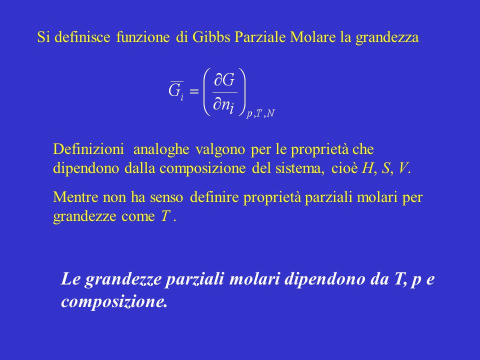 Le grandezze parziali molari dipendono da T, p e composizione.