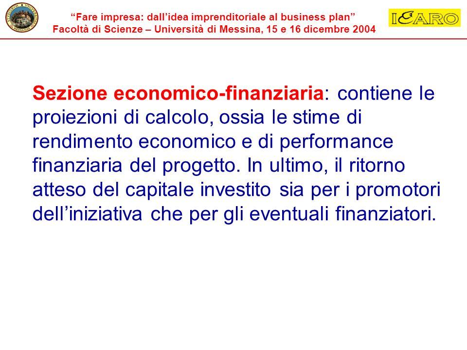 Sezione economico-finanziaria: contiene le proiezioni di calcolo, ossia le stime di rendimento economico e di performance finanziaria del progetto.