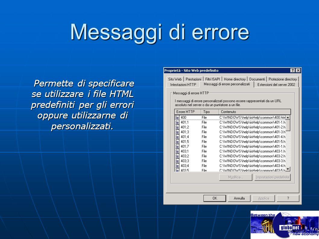 Messaggi di errore Permette di specificare se utilizzare i file HTML predefiniti per gli errori oppure utilizzarne di personalizzati.