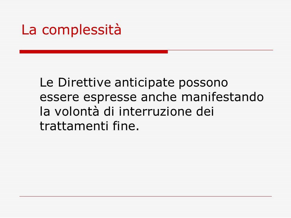La complessitàLe Direttive anticipate possono essere espresse anche manifestando la volontà di interruzione dei trattamenti fine.