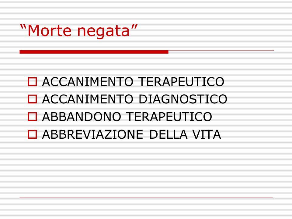 Morte negata ACCANIMENTO TERAPEUTICO ACCANIMENTO DIAGNOSTICO