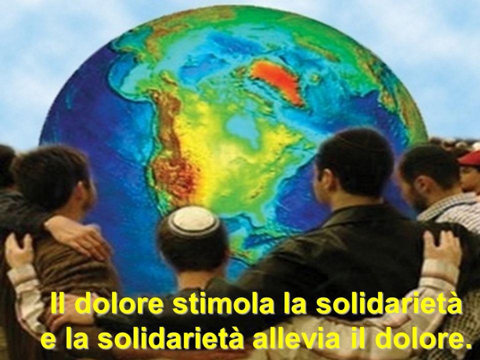 Il dolore stimola la solidarietà e la solidarietà allevia il dolore.