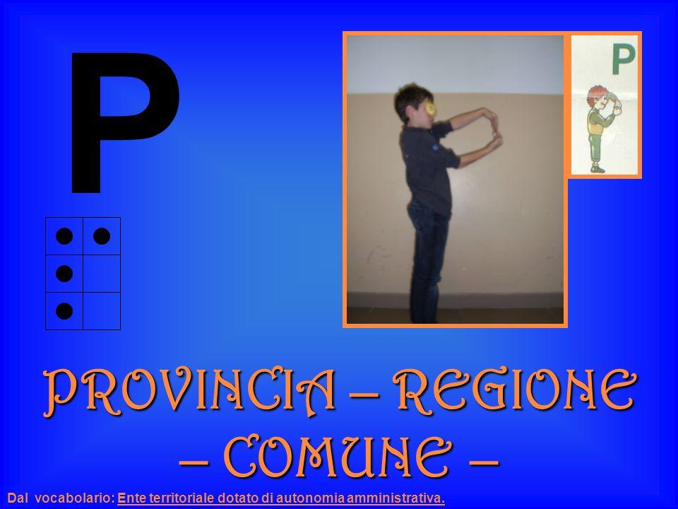 P PROVINCIA – REGIONE – COMUNE –