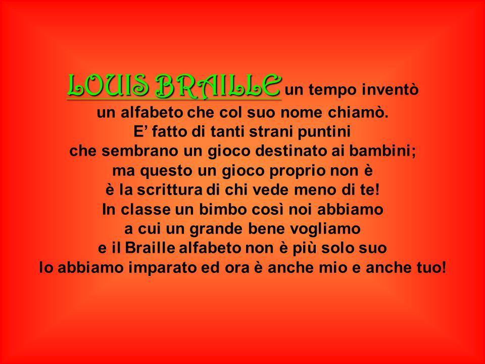 LOUIS BRAILLE un tempo inventò