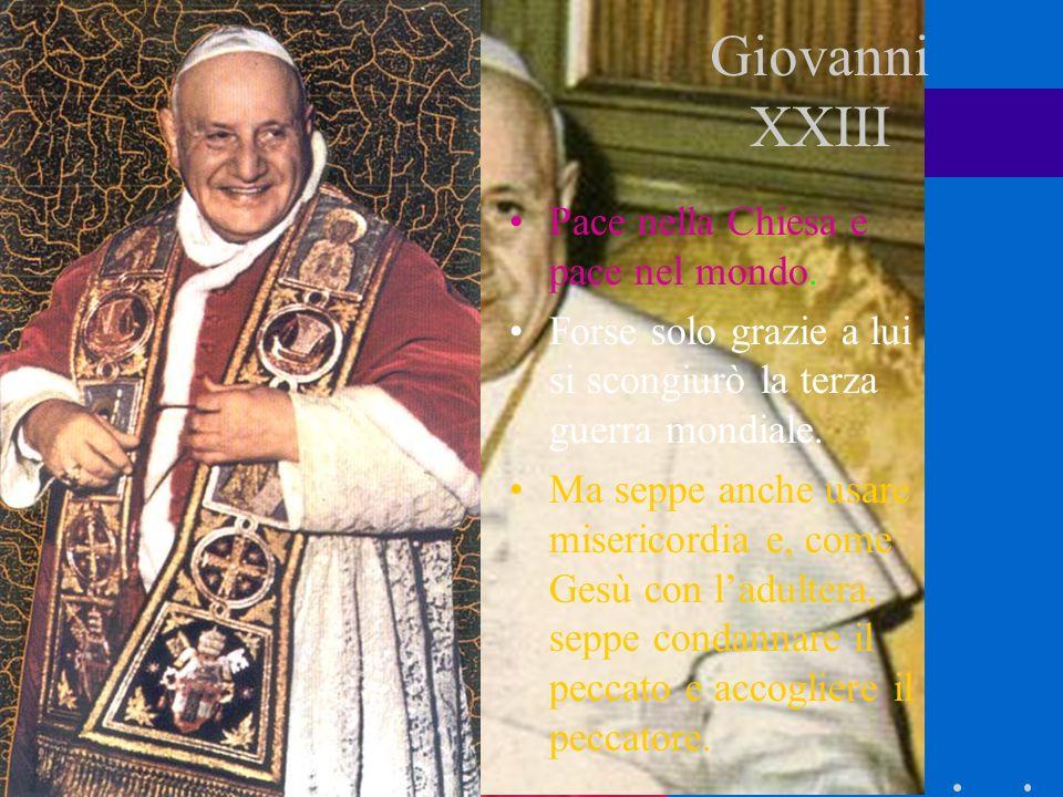 Giovanni XXIII Pace nella Chiesa e pace nel mondo.