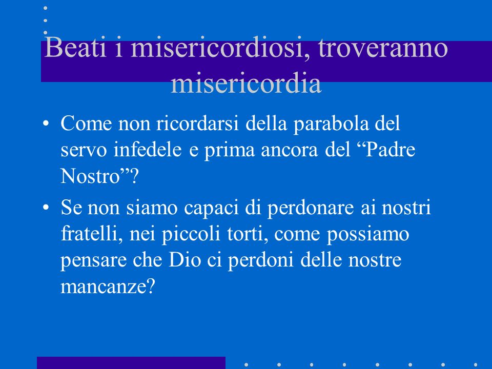 Beati i misericordiosi, troveranno misericordia
