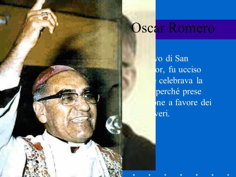 Oscar Romero Vescovo di San Salvador, fu ucciso mentre celebrava la messa perché prese posizione a favore dei più poveri.