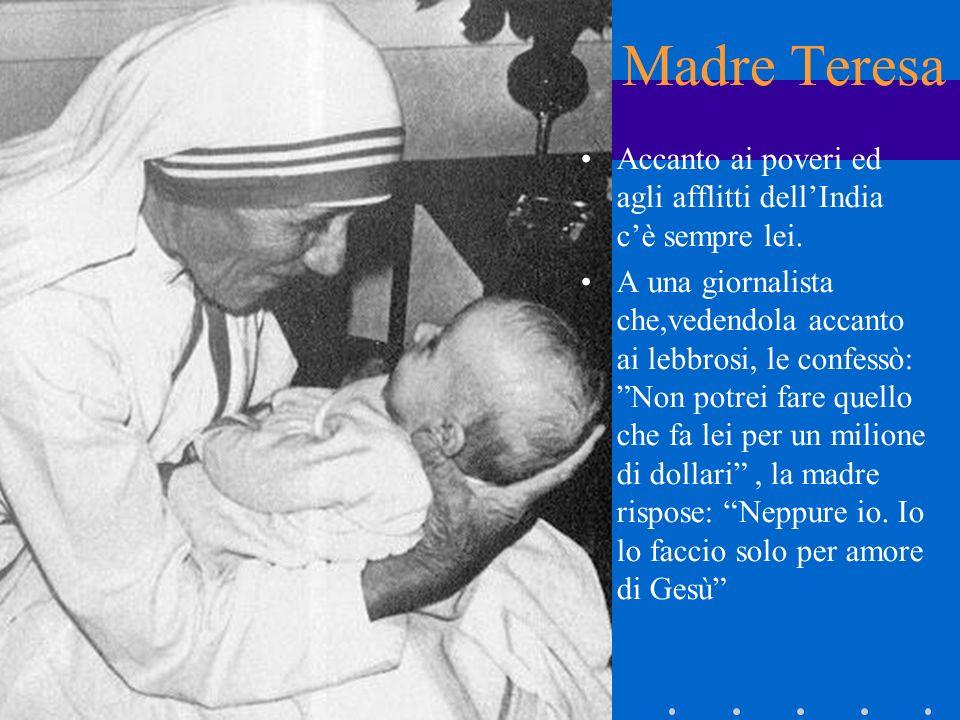 Madre Teresa Accanto ai poveri ed agli afflitti dell'India c'è sempre lei.