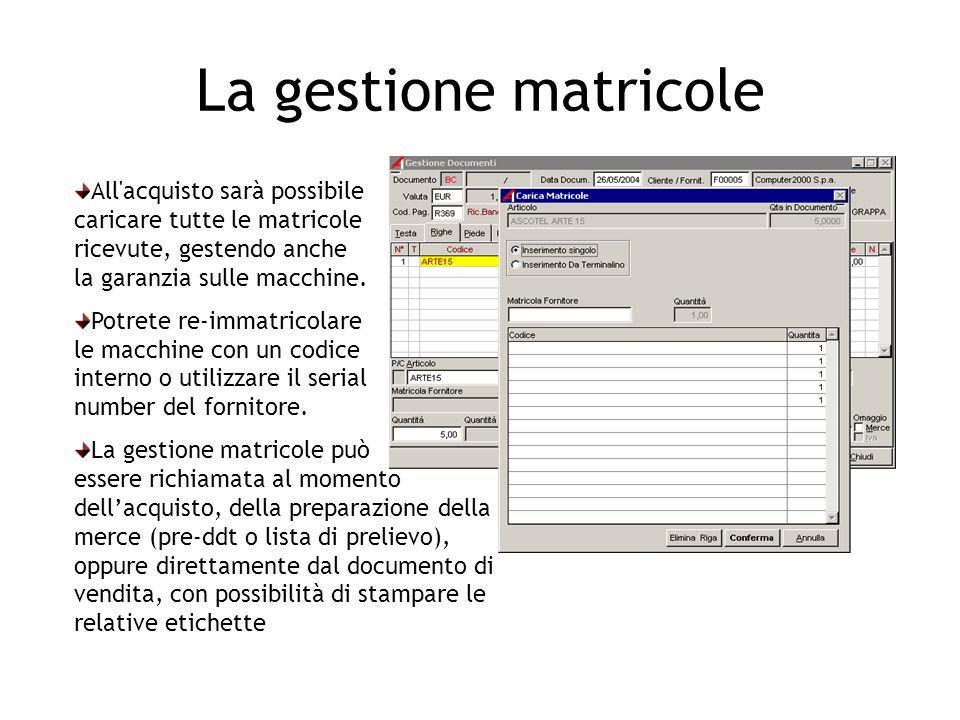 La gestione matricole All acquisto sarà possibile caricare tutte le matricole ricevute, gestendo anche la garanzia sulle macchine.