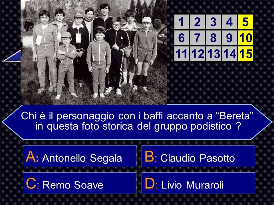 A: Antonello Segala B: Claudio Pasotto C: Remo Soave D: Livio Muraroli