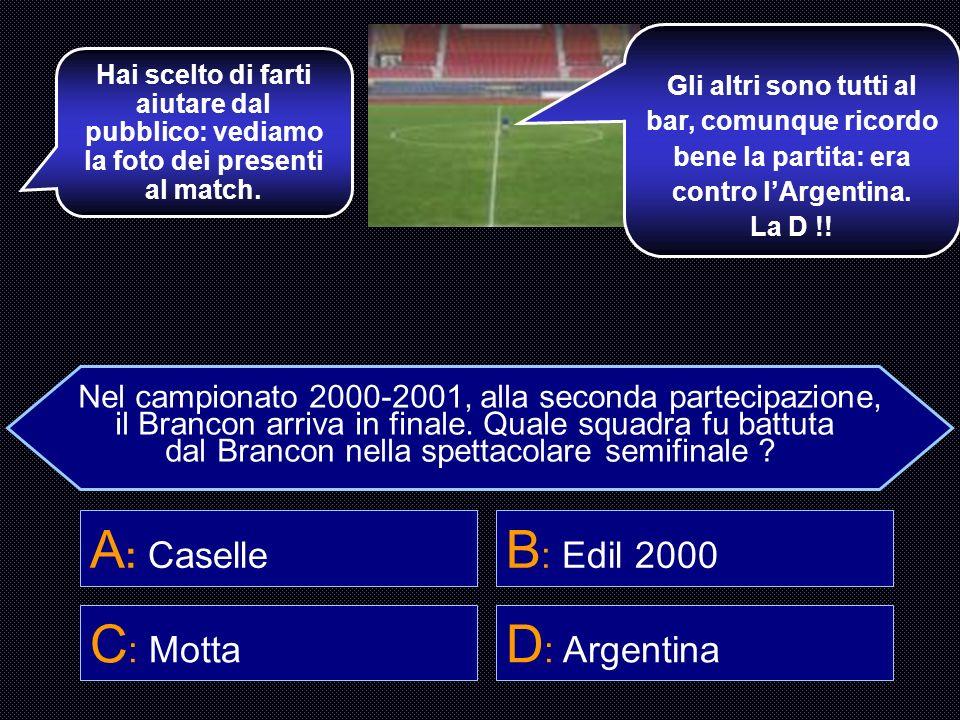 A: Caselle B: Edil 2000 C: Motta D: Argentina