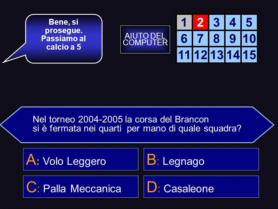 A: Volo Leggero B: Legnago C: Palla Meccanica D: Casaleone 1 2 3 4 5 6