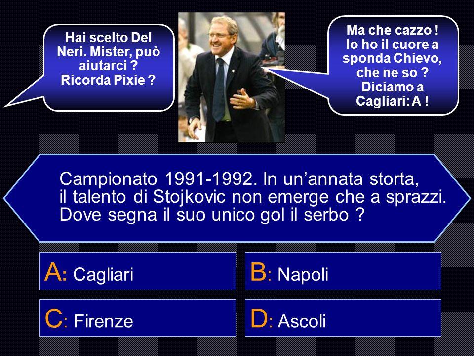 A: Cagliari B: Napoli C: Firenze D: Ascoli